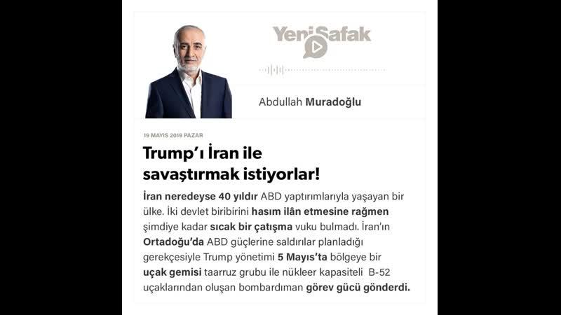 Abdullah Muradoğlu - Trump'ı İran ile savaştırmak istiyorlar! - 19.05.2019