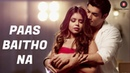 Paas Baitho Na - Official Music Video | Sharad Malhotra Zoya Chaterjee | Ram CV | Altaaf Sayyed