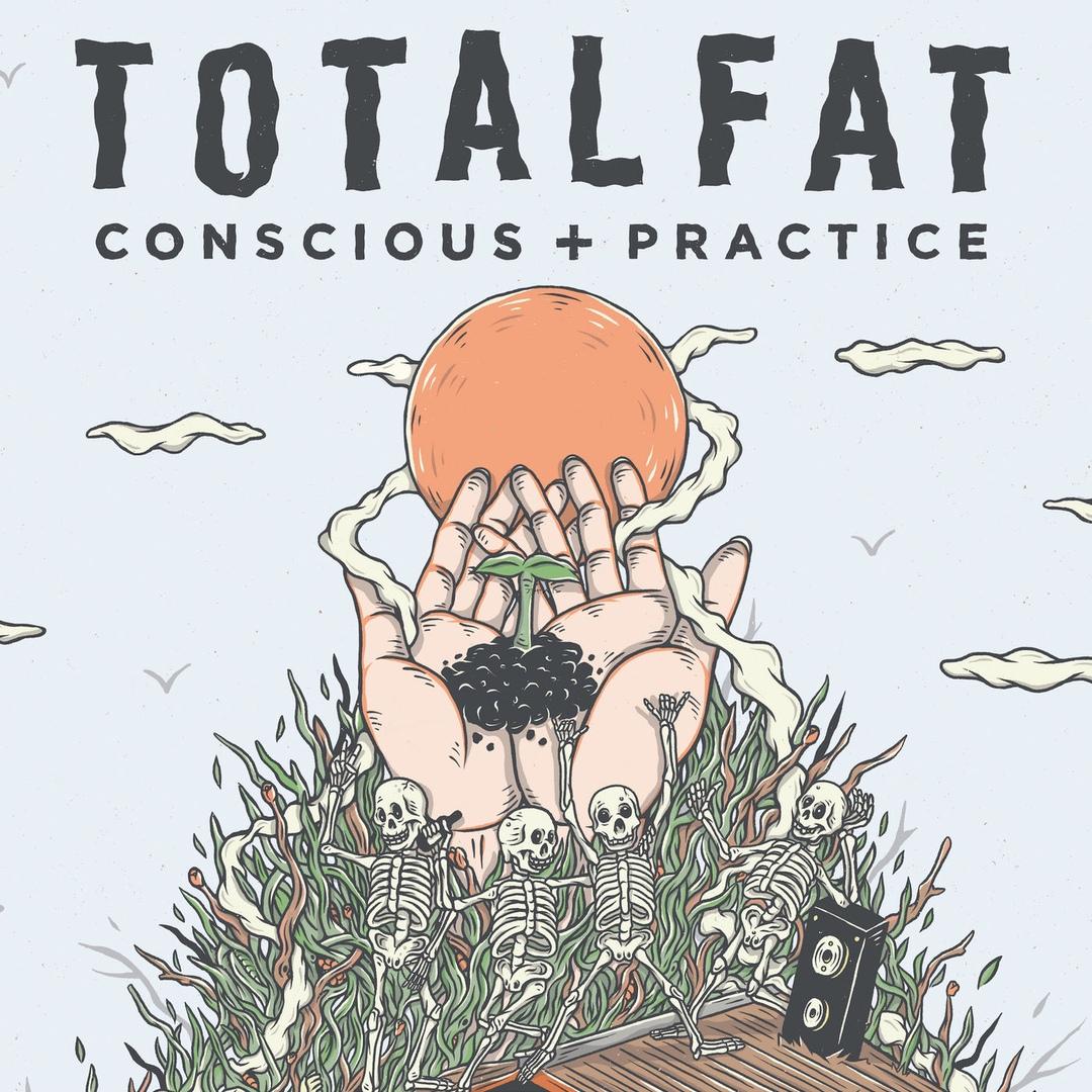 TOTALFAT - Conscious+Practice (2018)