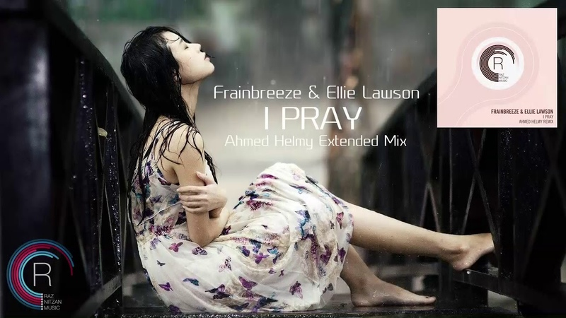 Frainbreeze Ellie Lawson - I Pray (Ahmed Helmy Extended Mix) [RNM (RazNitzanMusic)]