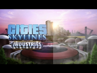 CITIES SKYLINES INDUSTRIES - New Expansion Trailer 2018 - City Building Game