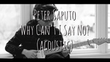 Peter Saputo - Why Can't I Say No (Acoustic)
