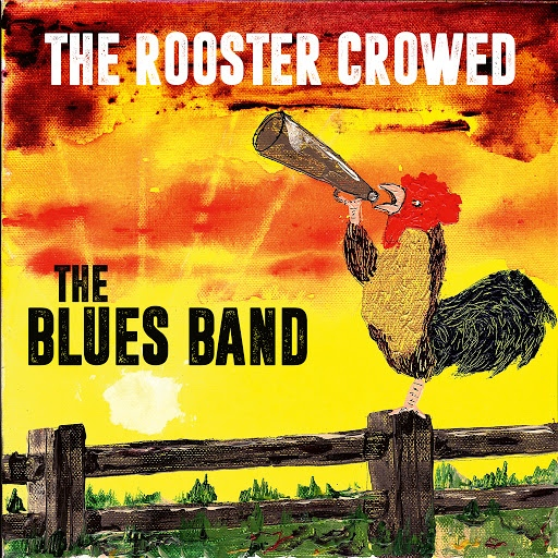 The Blues Band альбом The Rooster Crowed