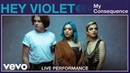 Hey Violet - My Consequence Live Performance Vevo