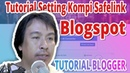 Tutorial Setting Kompi Safelink Premium Blogspot