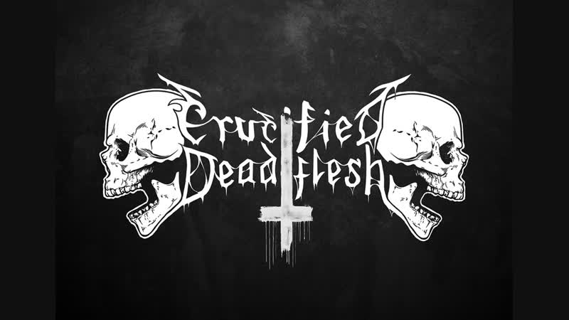 Crucified Dead Flesh