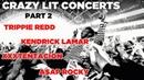 CRAZY LIT CONCERTS - PART 2 [KENDRICK LAMAR, XXXTENTACION, TRIPPIE REDD, A$AP ROCKY]