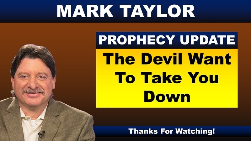 Mark Taylor 9/22/2018 Update – THE DEVIL WANT TO TAKE YOU DOWN – End Times Prophecy