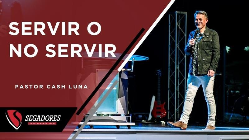 Servir o no Servir Pastor Cash Luna