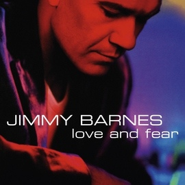 Jimmy Barnes альбом Love And Fear (reissue)