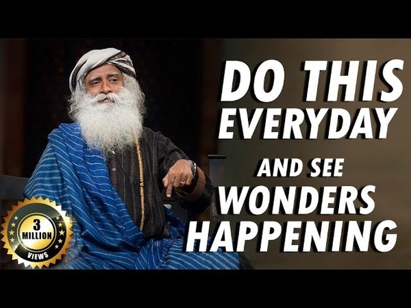 Just do this every day, and see wonders happening in your life | Sadhguru