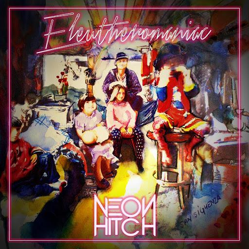 Neon Hitch альбом Eleutheromaniac