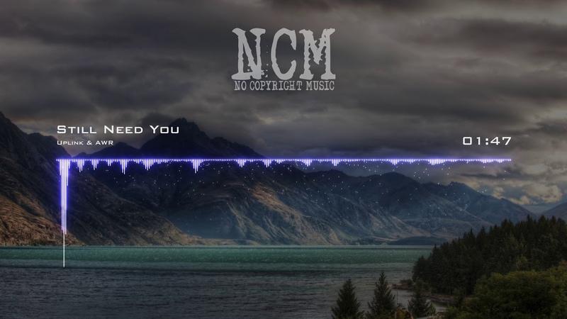 Uplink AWR - Still Need You [No Copyright Music]