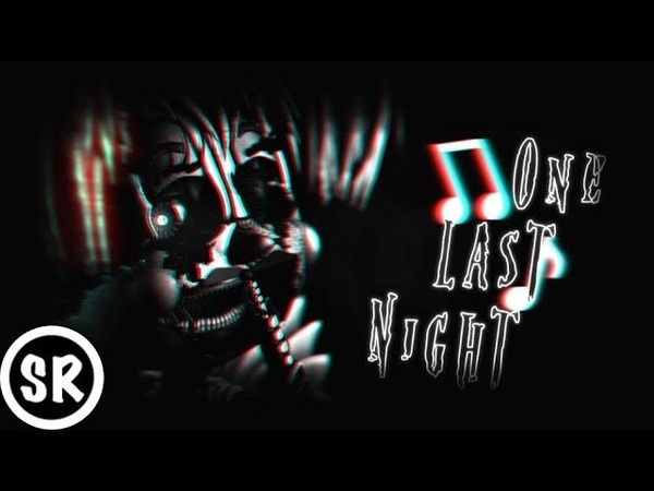 SFM FNAF SONG ▶ One Last Night ft CG5 HalaCG Nenorama Siege Rising