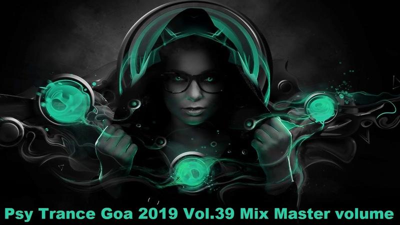 Psy Trance Goa 2019 Vol 39 Mix Master volume