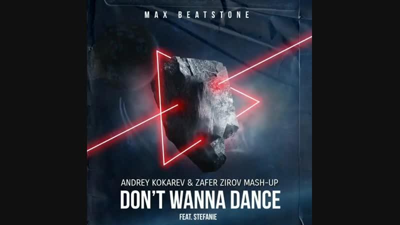 Max Beatstone feat. Stefanie x Moombah Jack - Dont Wanna Dance (Andrey Kokarev Zafer Zirov Mash Up 2019)