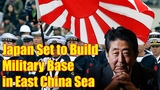 Japan Set to Build Military Base in East China Sea to 'Deter Beijing' Report