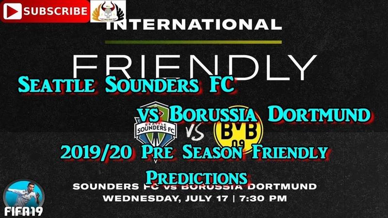 Seattle Sounders FC vs Borussia Dortmund | 2019-20 Pre Season Friendly | Predictions FIFA 19