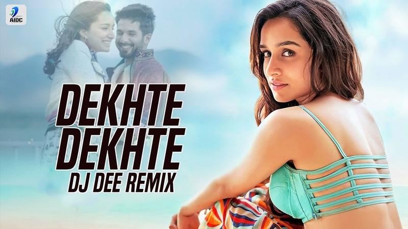 Dekhte Dekhte (Remix) - DJ Dee | Atif Aslam | Shahid Kapoor | Shraddha Kapoor | Nusrat Saab