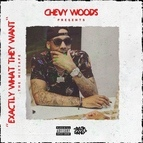 Chevy Woods альбом Exactly What They Want