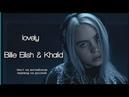 Lovely - Billie Eilish Khalid перевод песни на русский и текст, слова, lyrics