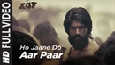 Full Video Song Ho Jaane Do Aar Paar KGF Yash Srinidhi Shetty Ravi Basrur
