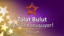 Talat Bulut İlk Kez Konuşuyor 1 Bölüm Birsen Altuntaş'la Show Dünyası