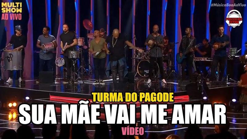 TURMA DO PAGODE - SUA MÃE VAI ME AMAR (VÍDEO)   Lançamento 2018