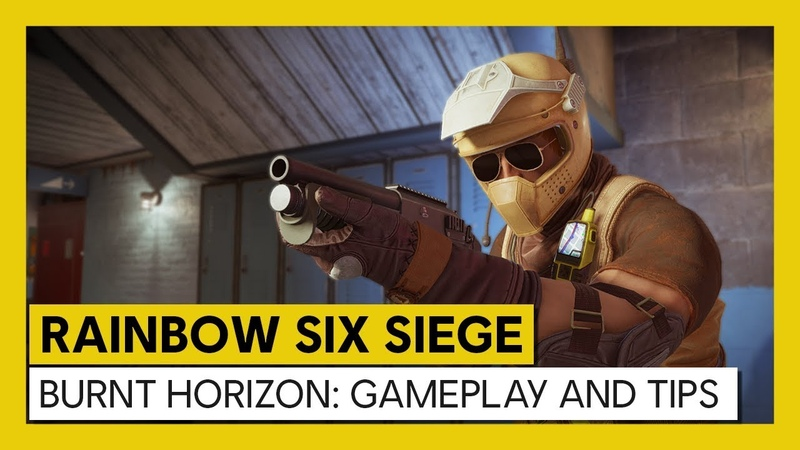 Tom Clancy's Rainbow Six Siege – Burnt horizon : Gameplay and Tips