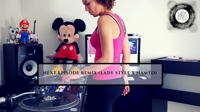 DJ Lady Style - Dr. Dre ft. Snoop Dogg - The Next Episode (LADY STYLE x NAMTO Remix)