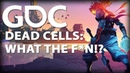 Dead Cells: What the F*n!?