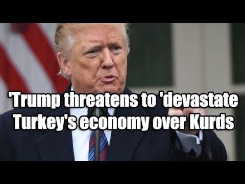 Trump threatens to 'devastate' Turkey's economy over Kurds
