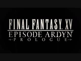 Final Fantasy XV Episode Ardyn Prologue - трейлер.