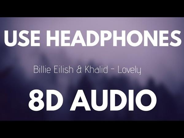 Billie Eilish Khalid - Lovely (8D AUDIO)