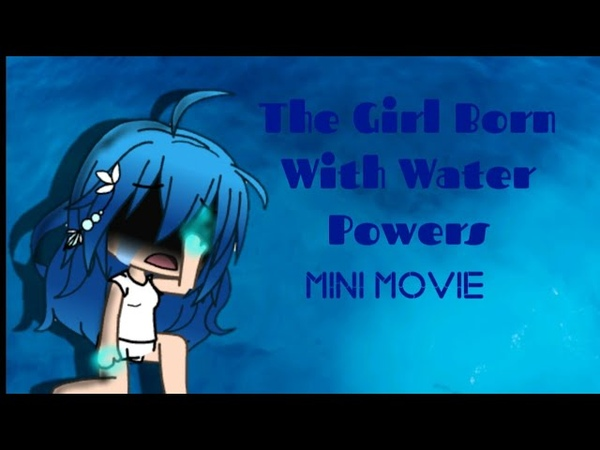 The Girl Born With Water Power's ~ GachaVerse ~ Mini Movie