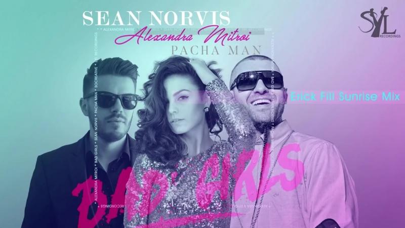 Sean Norvis feat. Alexandra Mitroi Pacha Man - Bad Girls (Erick Fill Sunrise M
