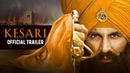 Kesari Official Trailer Akshay Kumar Parineeti Chopra Anurag Singh 21st March
