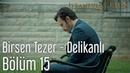İstanbullu Gelin 15. Bölüm - Birsen Tezer Delikanlı