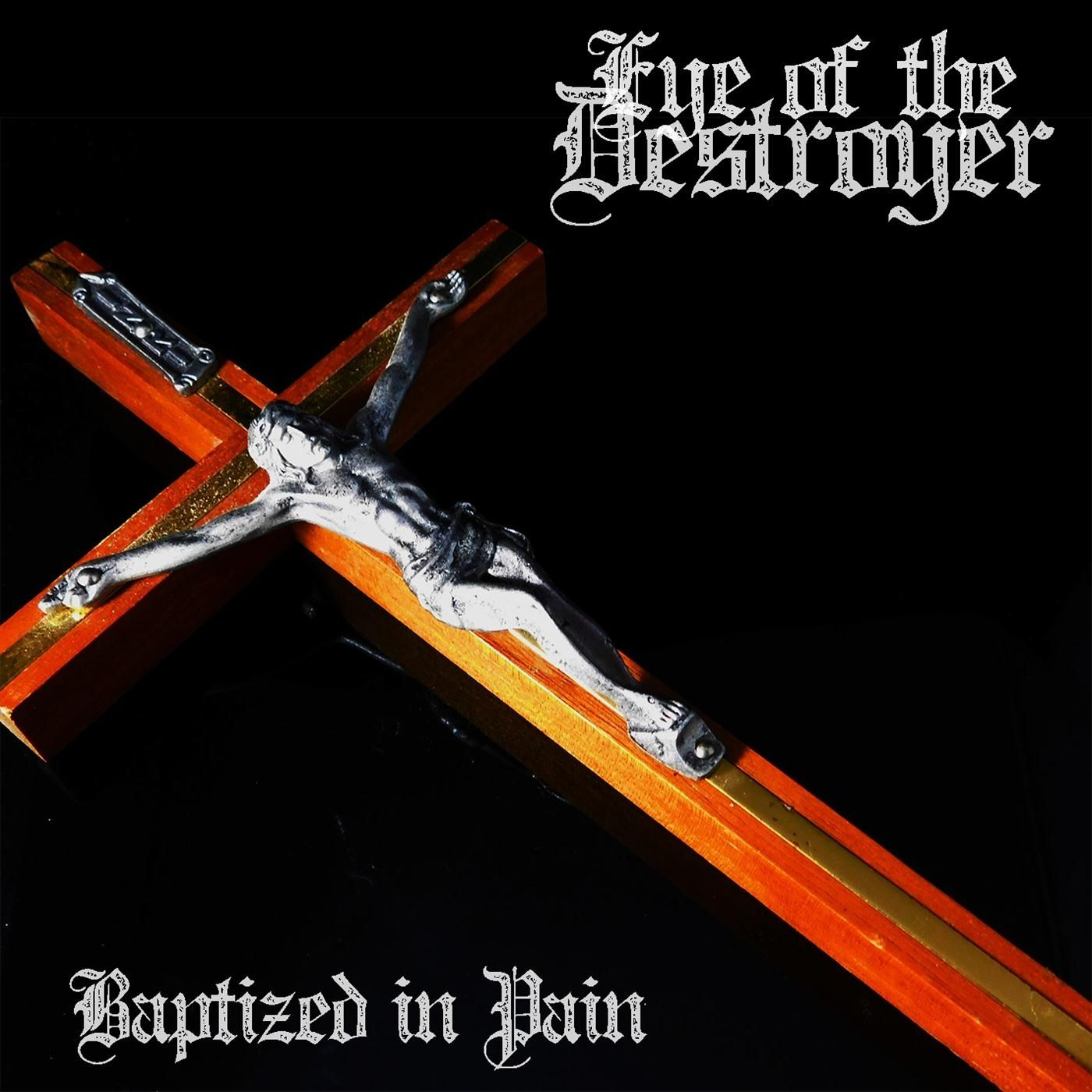 Eye of the Destroyer - Baptized in Pain (2019)
