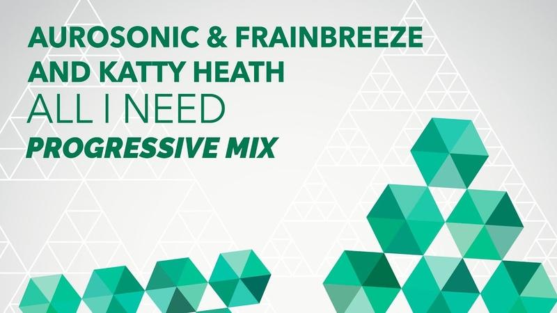 Aurosonic Frainbreeze and Katty Heath - All I Need (Progressive Mix)