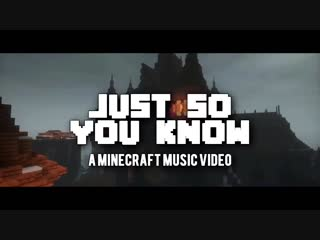 Just So You Know - A Minecraft Original Music Video ♪