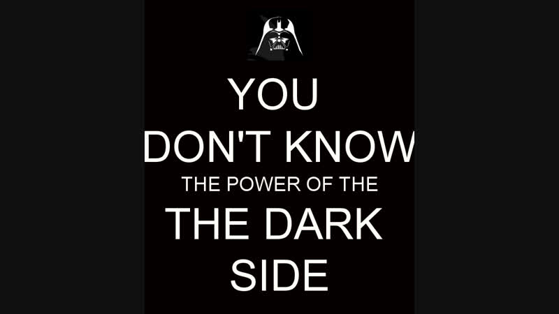 You Dont Know the Power of the Dark Side