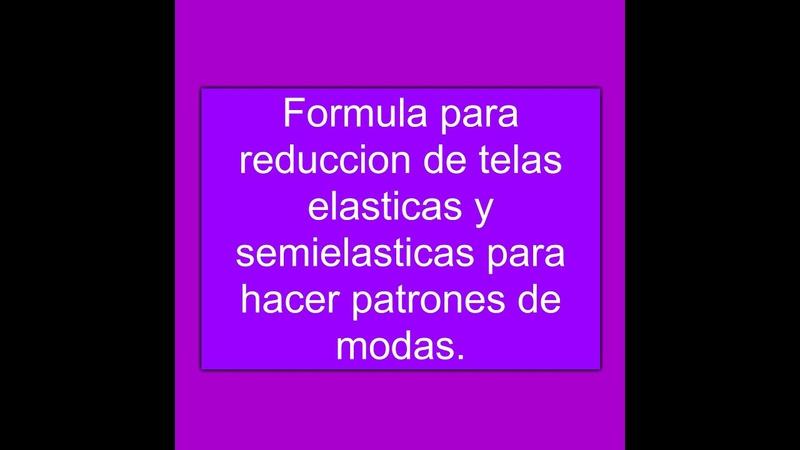 Formula para reduccion de telas elasticas y semielasticas para patrones de moda o prendas de vestir.