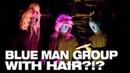 What if Blue Man Group had hair