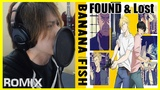 Found &amp Lost - Banana Fish OP (ROMIX Cover)