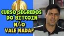 Curso Segredos do Bitcoin Tem Depoimento que Funciona Segredos do Bitcoin Vale a pena Comprar