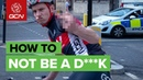 How Not To Be A D**k On A Bike | Simple Cycling Etiquette