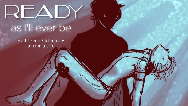 Ready As I'll Ever Be || Klance/Voltron || Animatic