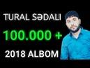 Tural Sedali 2018 Albom Yeni