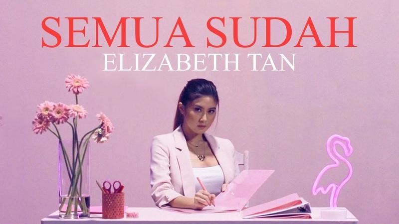 Elizabeth Tan - Semua Sudah (Official Music Video)